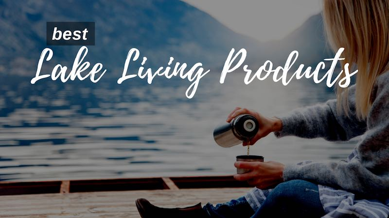Best Lake Living Products
