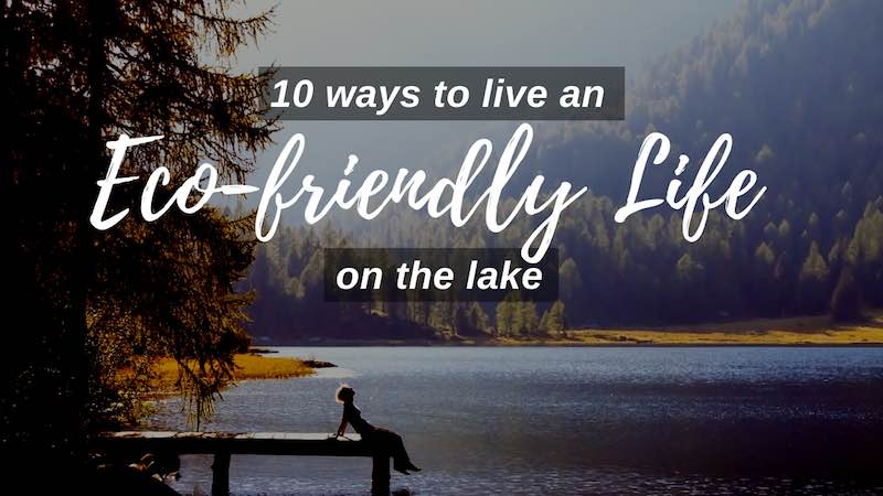 10 ways to live an eco-friendly life on the lake