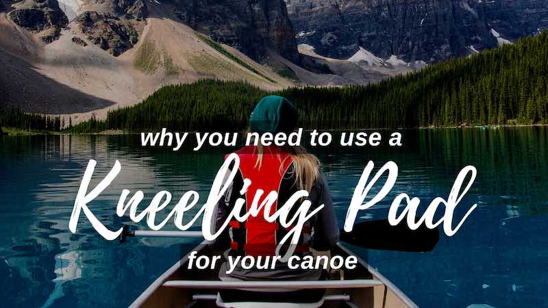 Why use kneeling pad for your canoe