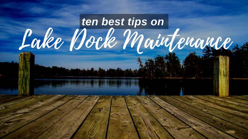 Ten best tips on lake dock maintenance. Lake dock maintenance guide