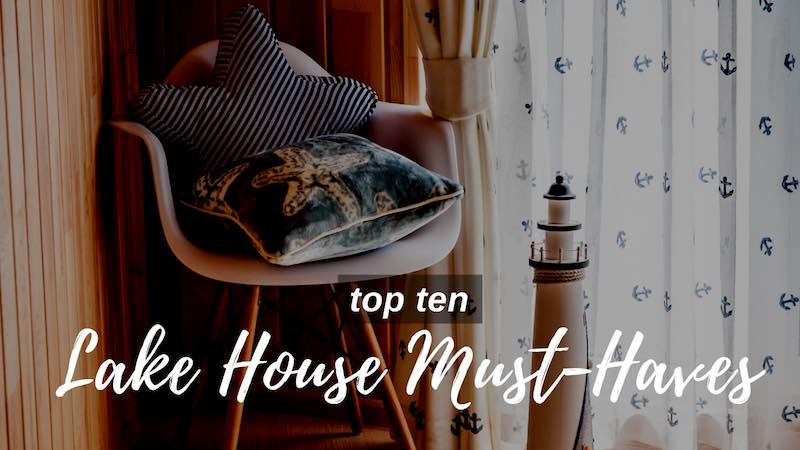 Ten Lake House Must-Haves