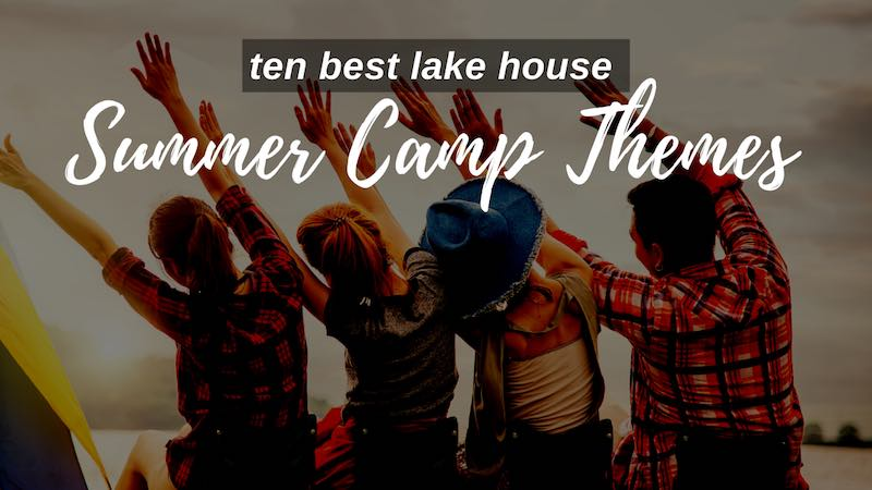 Best Lake House Summer Camp Themes