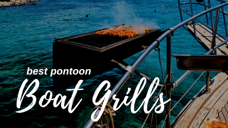 Best Pontoon Boat Grills for a boat