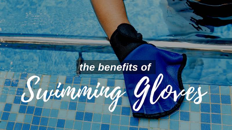 The benefits of swimming gloves