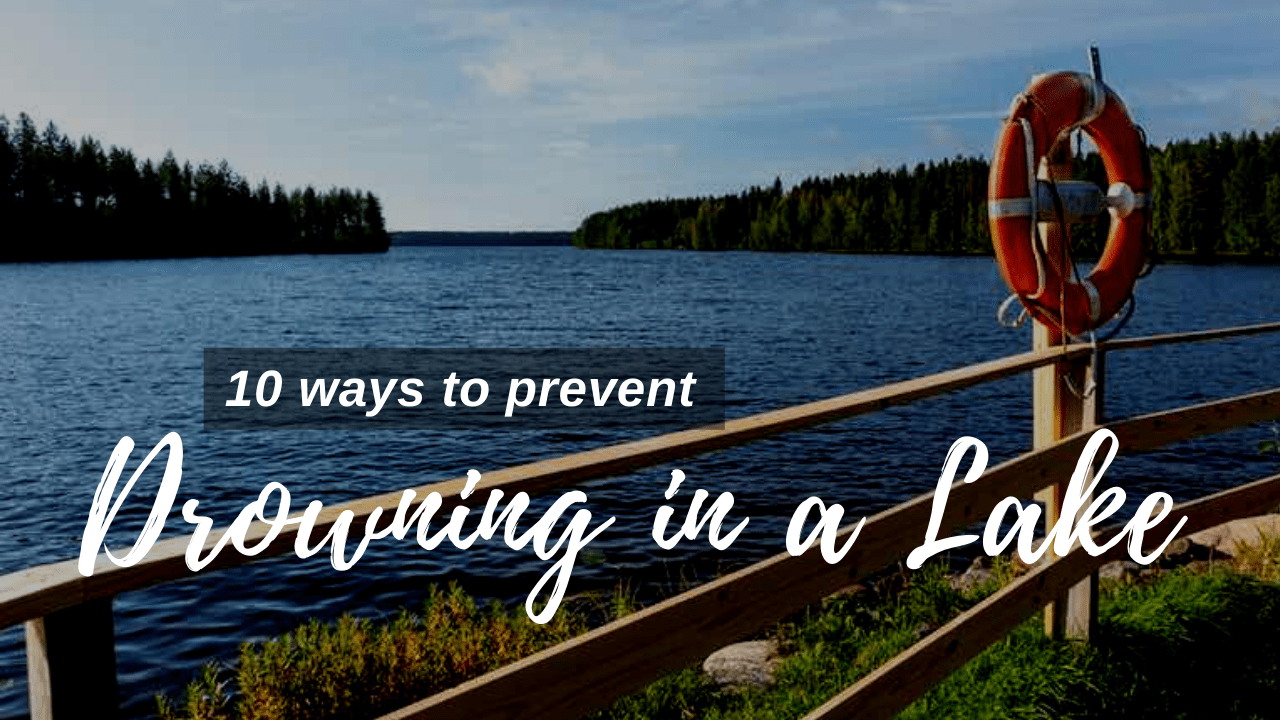 10 Ways to avoid drowning in a lake this summer. Safe Lake Living Tips