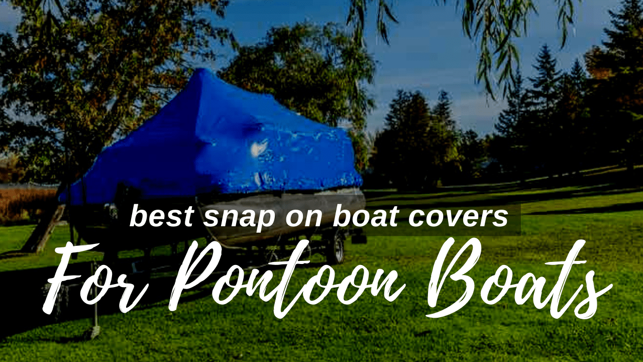 Snap On Boat Covers for Pontoon Boat