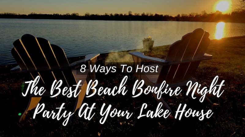 8 Ways To Host a Lake House Bonfire Party